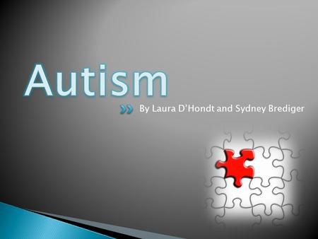 "By Laura D'Hondt and Sydney Brediger.  Autism Disorder ""Classic"" : Autism is an intricate developmental disability in which affects ones social interaction."