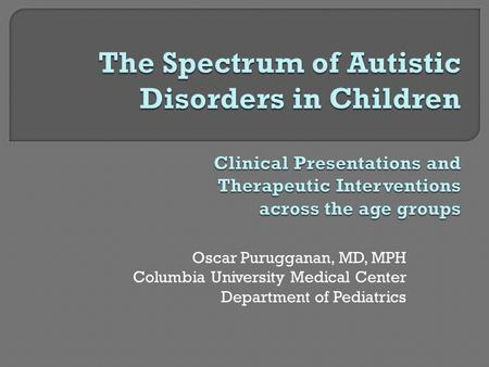 Oscar Purugganan, MD, MPH Columbia University Medical Center Department of Pediatrics.
