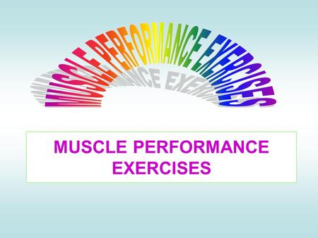 MUSCLE PERFORMANCE EXERCISES. Muscle Performance Muscle Performance refers to the capacity of the muscle to do work. The key elements of muscle performance.
