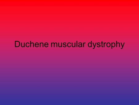 Duchene muscular dystrophy. The disease makes it more difficult for children to do things like climbing stairs, running and getting up when they fall.