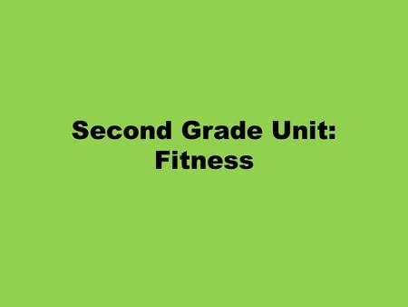 Second Grade Unit: Fitness. Second Grade Fitness Objectives PE.2.HF.3.1 Recognize one of more of the five health-related fitness assessments and the associated.