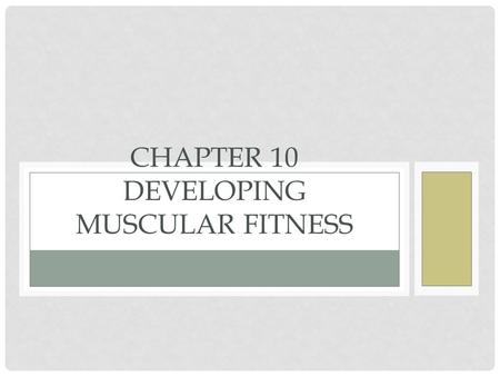Chapter 10 Developing Muscular Fitness