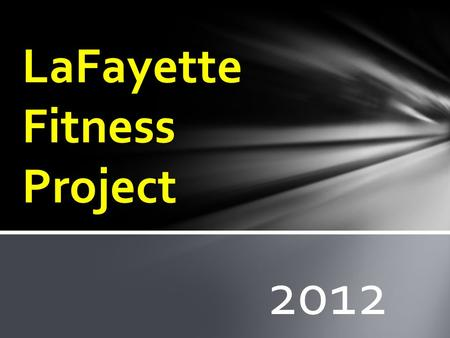 2012 LaFayette Fitness Project. Definitions….. Muscular Strength= how much force your muscles can exert at one time. This is often related to explosive.