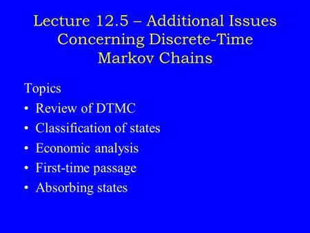 Topics Review of DTMC Classification of states Economic analysis