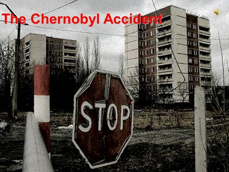 The Chernobyl Accident. The Chernobyl station is situated at the settlement of Pripyat, Ukraine, 18 km northwest of the city of Chernobyl, 16 km from.