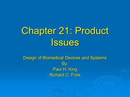 Chapter 21: Product Issues Design of Biomedical Devices and Systems By: Paul H. King Richard C. Fries.
