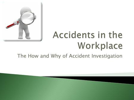 The How and Why of Accident Investigation.  1.30 – Introduction  1.45 – Investigating Accidents and Incidents – HSG245  2.45 – Break for refreshments.