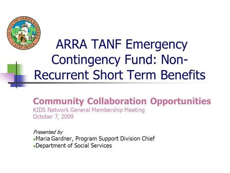 ARRA TANF Emergency Contingency Fund: Non- Recurrent Short Term Benefits Presented by Maria Gardner, Program Support Division Chief Department of Social.