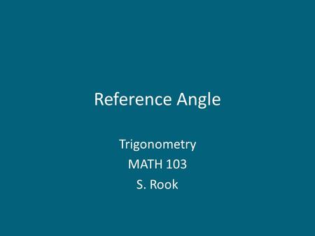 Trigonometry MATH 103 S. Rook