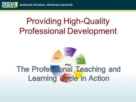 Providing High-Quality Professional Development Session Questions How does the PTLC connect the improvement work to the classroom level? How does the.