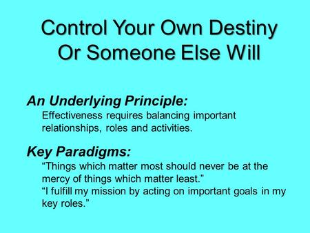 Control Your Own Destiny Or Someone Else Will