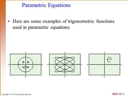 Parametric Equations Here are some examples of trigonometric functions used in parametric equations.