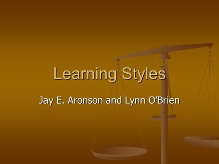 Learning Styles Jay E. Aronson and Lynn O'Brien. The Test Here are some statements about yourself. Here are some statements about yourself. Read each.