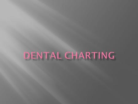 Charting is used to record a patient's dentition quickly and accurately Charting can be broken down into the following styles: ― Palmer notation (tooth.