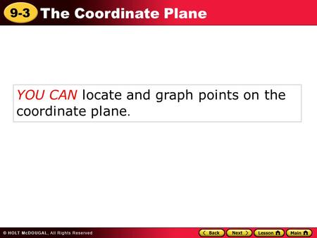 YOU CAN locate and graph points on the  coordinate plane.