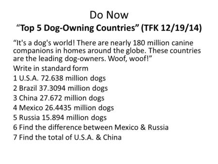 "Do Now ""Top 5 Dog-Owning Countries"" (TFK 12/19/14) ""It's a dog's world! There are nearly 180 million canine companions in homes around the globe. These."