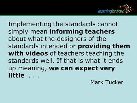 1 Implementing the standards cannot simply mean informing teachers about what the designers of the standards intended or providing them with videos of.