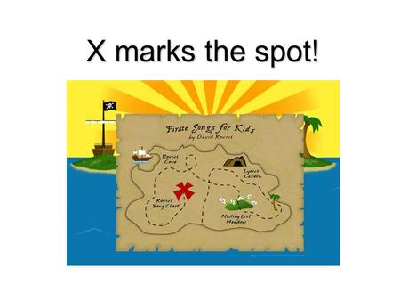 X marks the spot!.