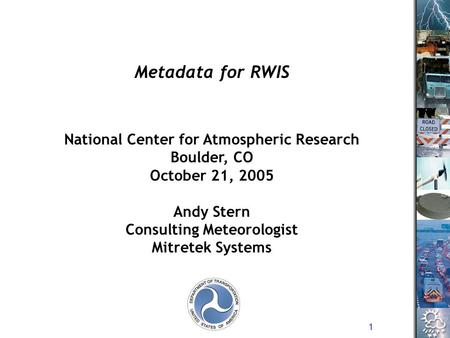 1 National Center for Atmospheric Research Boulder, CO October 21, 2005 Andy Stern Consulting Meteorologist Mitretek Systems Metadata for RWIS.