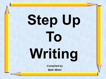 Step Up To Writing Compiled by Beth Miller. Elements of Expository Writing Organization is the key. Topic sentences and thesis statements are the heart.