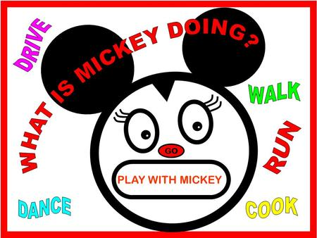 GO PLAY WITH MICKEY. COOK PAINT SURF RUN SLEEP WALK DRIVE SWIM Mickey is painting.