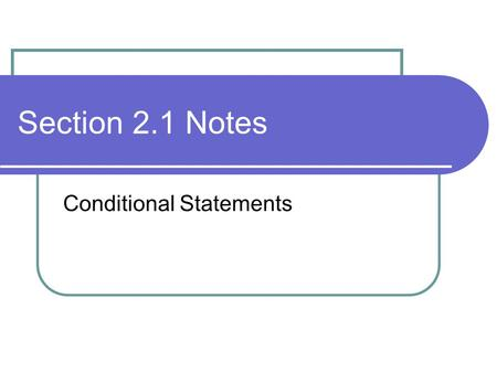 Section 2.1 Notes Conditional Statements. Conditional Statement A type of logic statement that has two parts: a hypothesis and a conclusion We will write.