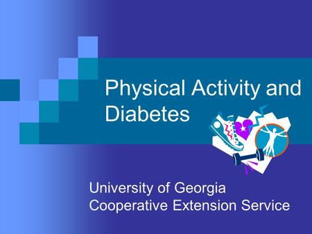 Physical Activity and Diabetes University of Georgia Cooperative Extension Service.