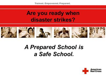Are you ready when disaster strikes? Trained. Empowered. Prepared. A Prepared School is a Safe School.