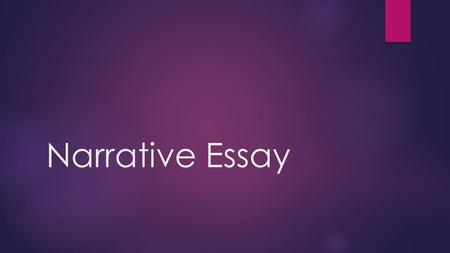 Narrative Essay. What is a narrative essay?  The focus of a narrative essay is the plot, which is told using enough details to build to a climax. Here's.