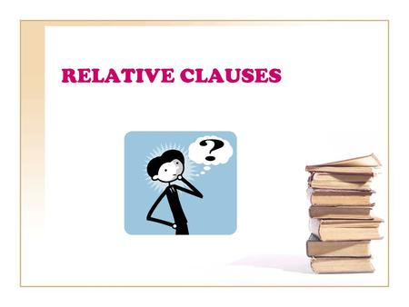 RELATIVE CLAUSES. 1. Subject and Object Relative clauses give extra information about a noun in the main clause. They can refer to this as subject or.