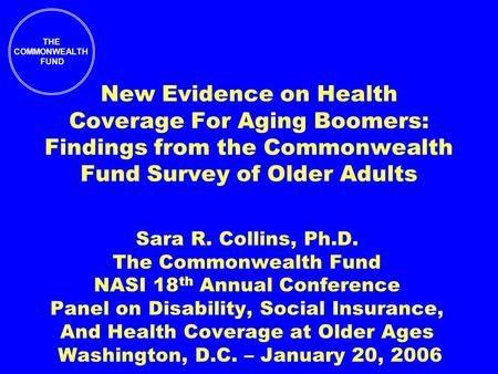 THE COMMONWEALTH FUND New Evidence on Health Coverage For Aging Boomers: Findings from the Commonwealth Fund Survey of Older Adults Sara R. Collins, Ph.D.