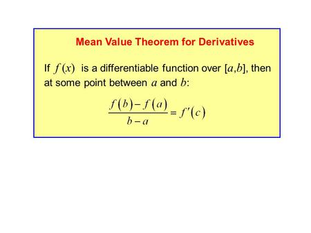If f (x) is a differentiable function over [ a, b ], then at some point between a and b : Mean Value Theorem for Derivatives.