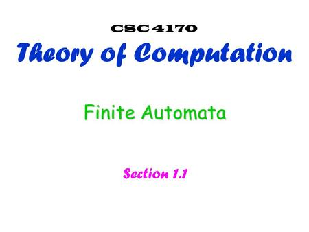Finite Automata Section 1.1 CSC 4170 Theory of Computation.