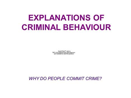 EXPLANATIONS OF CRIMINAL BEHAVIOUR WHY DO PEOPLE COMMIT CRIME?