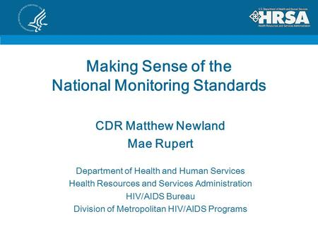 Making Sense of the National Monitoring Standards CDR Matthew Newland Mae Rupert Department of Health and Human Services Health Resources and Services.
