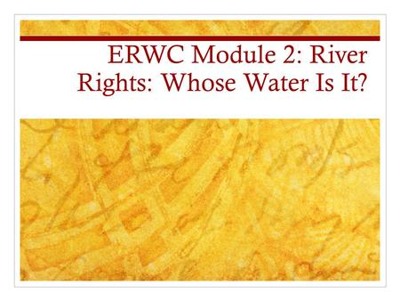 ERWC Module 2: River Rights: Whose Water Is It?