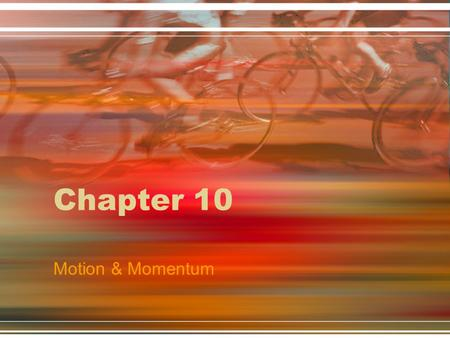 Chapter 10 Motion & Momentum.