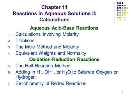 1 Chapter 11 Reactions in Aqueous Solutions II: Calculations Aqueous Acid-Base Reactions 1. Calculations Involving Molarity 2. Titrations 3. The Mole Method.