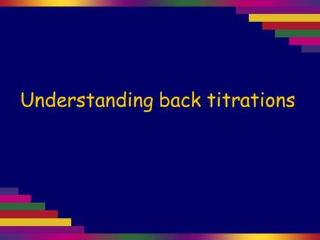Understanding back titrations. In an ordinary titration we react a known volume of a standard solution (one whose concentration is known) with a known.