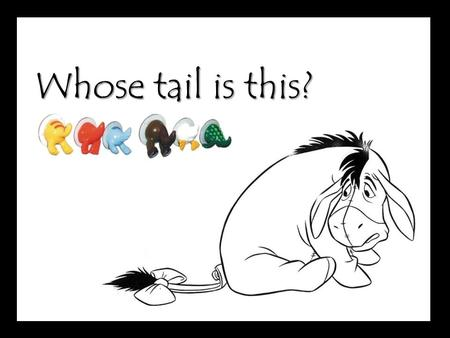 Whose tail is this?.