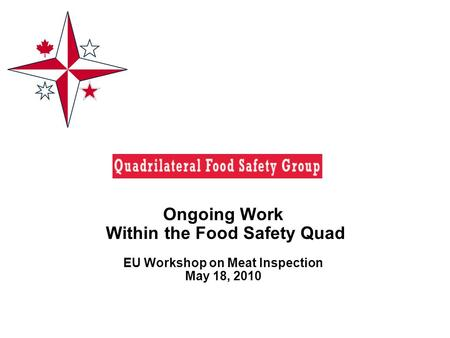 Ongoing Work Within the Food Safety Quad EU Workshop on Meat Inspection May 18, 2010.
