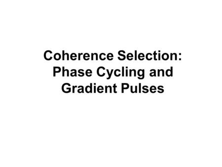 Coherence Selection: Phase Cycling and Gradient Pulses.