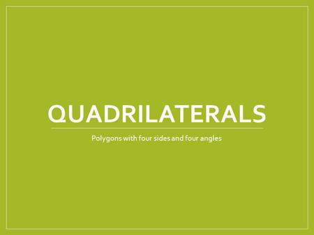 QUADRILATERALS Polygons with four sides and four angles.