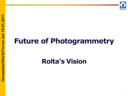Geospatial World Forum Jan 19-21,2011 1 Future of Photogrammetry Rolta's Vision.
