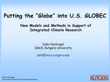 "Dale Haidvogel Institute of Marine and Coastal Sciences Putting the ""Globe"" into U.S. GLOBEC New Models and Methods in Support of Integrated Climate Research."