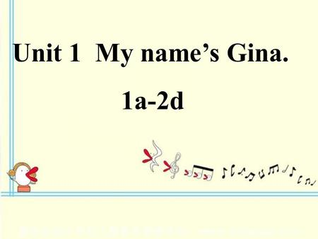 Unit 1 My name's Gina. 1a-2d.