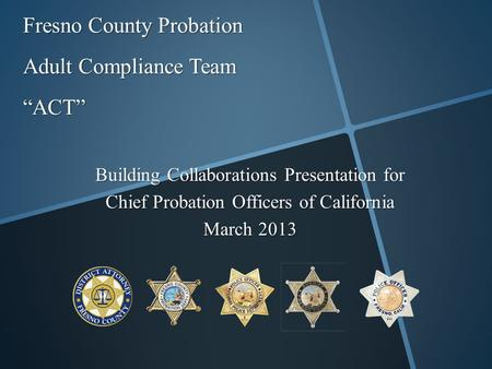 "Fresno County Probation Adult Compliance Team ""ACT"""