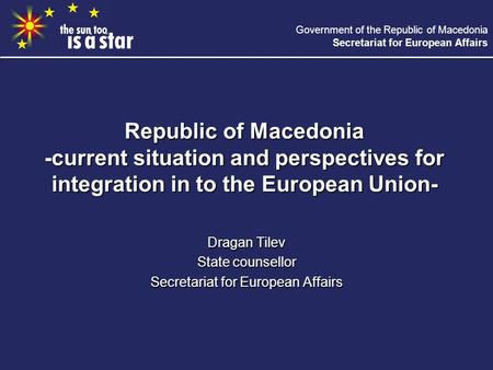 Government of the Republic of Macedonia Secretariat for European Affairs Republic of Macedonia -current situation and perspectives for integration in to.