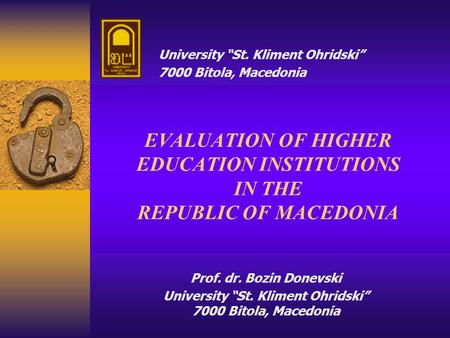 "Prof. dr. Bozin Donevski University ""St. Kliment Ohridski"" 7000 Bitola, Macedonia EVALUATION OF HIGHER EDUCATION INSTITUTIONS IN THE REPUBLIC OF MACEDONIA."