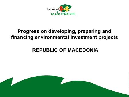 Progress on developing, preparing and financing environmental investment projects REPUBLIC OF MACEDONIA.